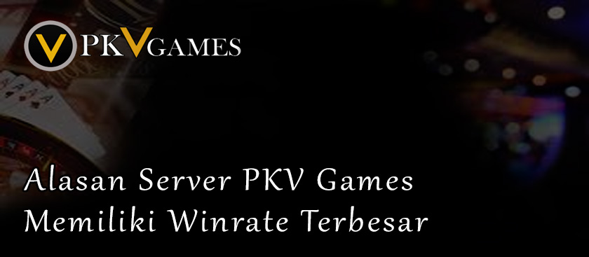 Alasan Server PKV Games Memiliki Winrate Terbesar