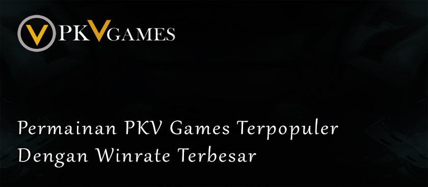 Permainan PKV Games Terpopuler Dengan Winrate Terbesar
